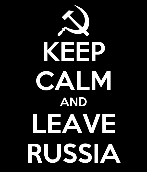 KEEP CALM AND LEAVE RUSSIA