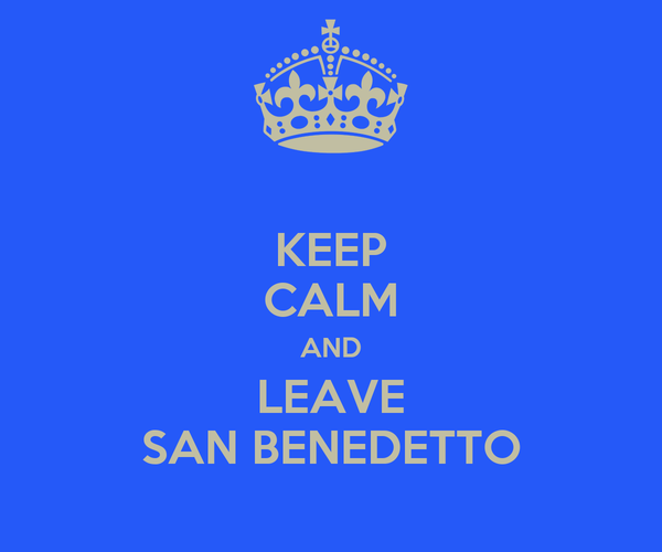KEEP CALM AND LEAVE SAN BENEDETTO