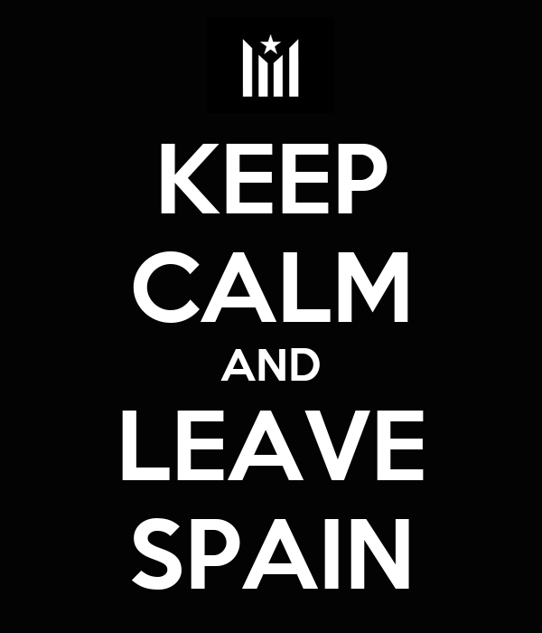 KEEP CALM AND LEAVE SPAIN