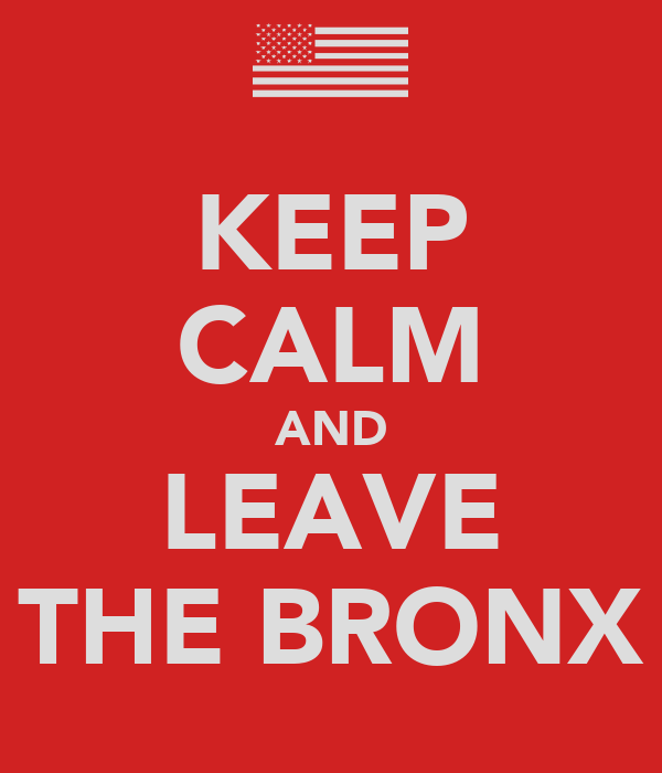 KEEP CALM AND LEAVE THE BRONX