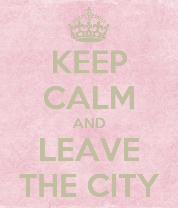 KEEP CALM AND LEAVE THE CITY