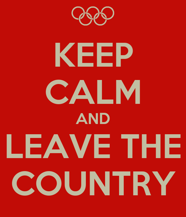 KEEP CALM AND LEAVE THE COUNTRY
