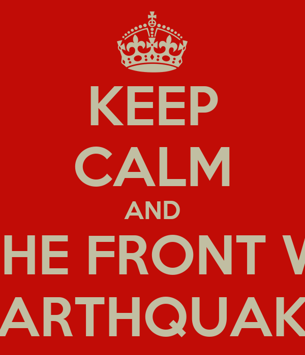 KEEP CALM AND LEAVE THE FRONT WHICH IS EARTHQUAKE