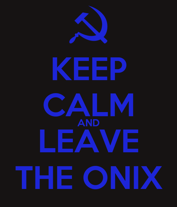 KEEP CALM AND LEAVE THE ONIX