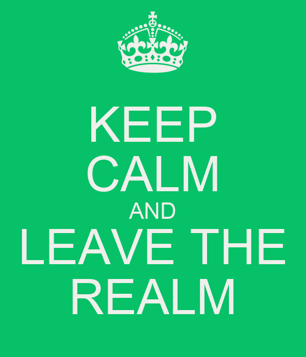 KEEP CALM AND LEAVE THE REALM