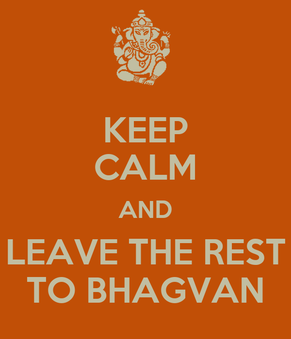 KEEP CALM AND LEAVE THE REST TO BHAGVAN