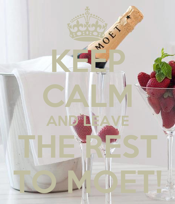 KEEP CALM AND LEAVE THE REST TO MOET!