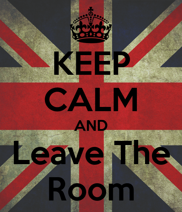 KEEP CALM AND Leave The Room