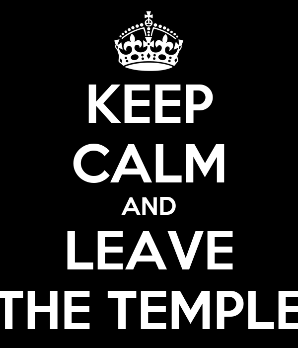 KEEP CALM AND LEAVE THE TEMPLE