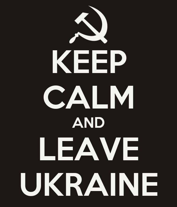 KEEP CALM AND LEAVE UKRAINE