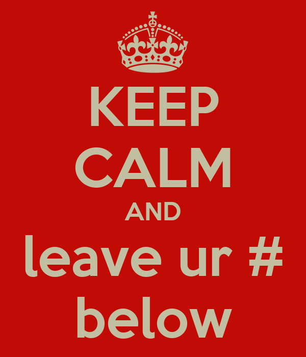 KEEP CALM AND leave ur # below