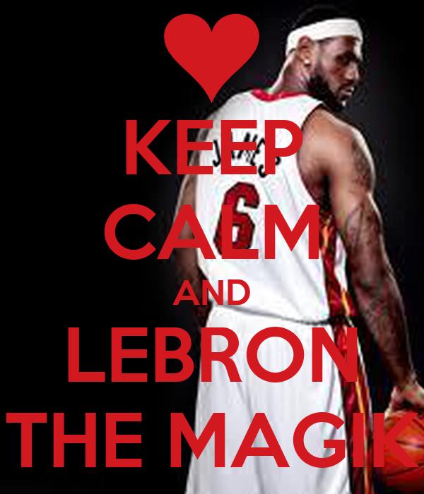 KEEP CALM AND LEBRON THE MAGIK