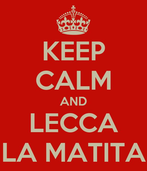 KEEP CALM AND LECCA LA MATITA