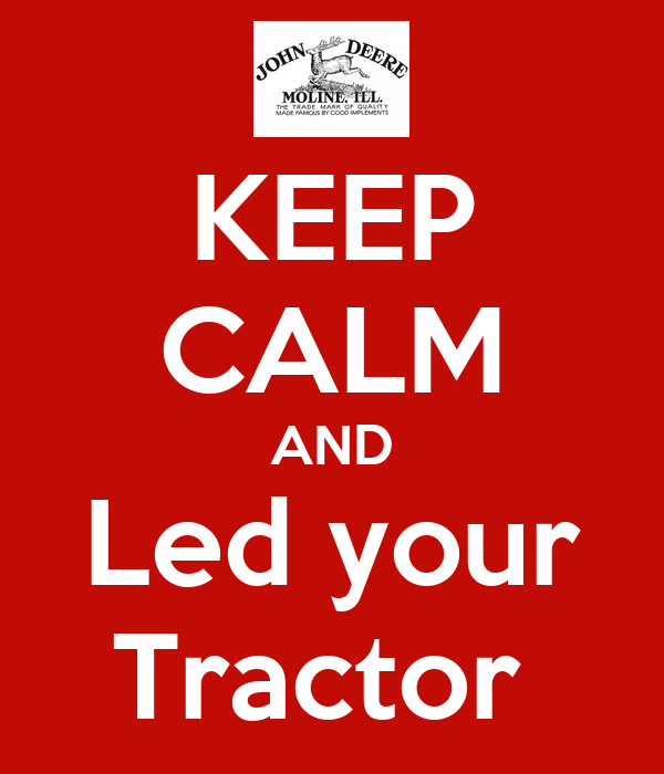 KEEP CALM AND Led your Tractor