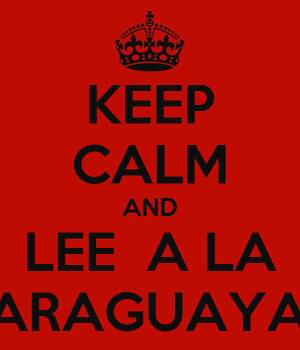 KEEP CALM AND LEE  A LA PARAGUAYAH