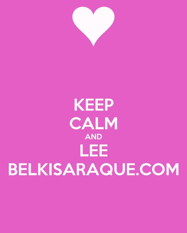 KEEP CALM AND LEE BELKISARAQUE.COM