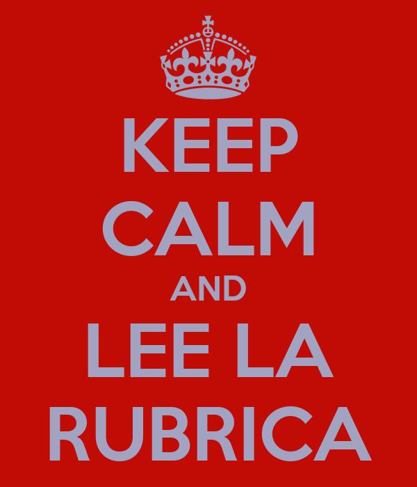 KEEP CALM AND LEE LA RUBRICA