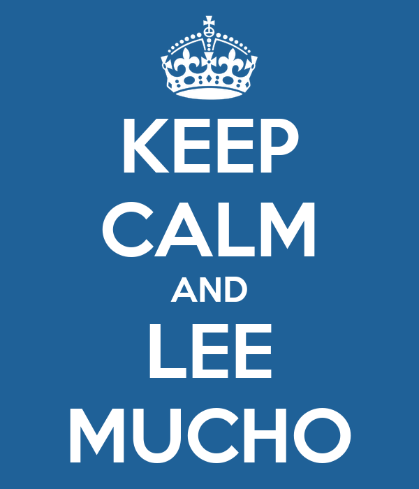 KEEP CALM AND LEE MUCHO