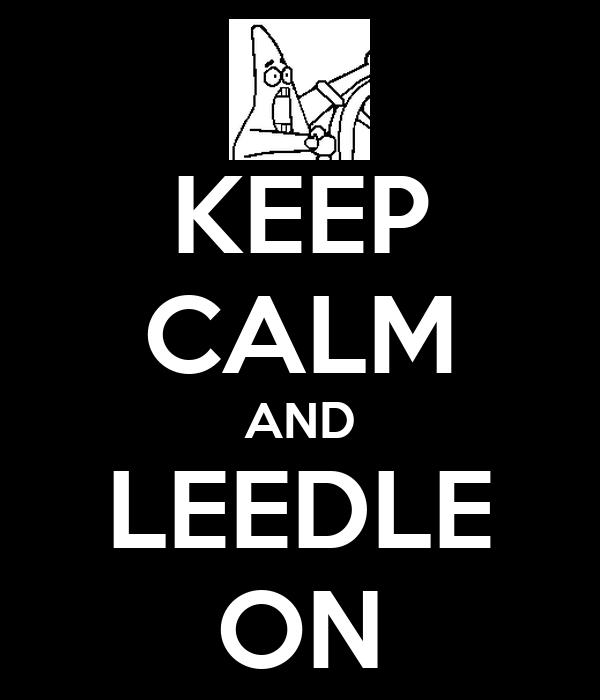 KEEP CALM AND LEEDLE ON