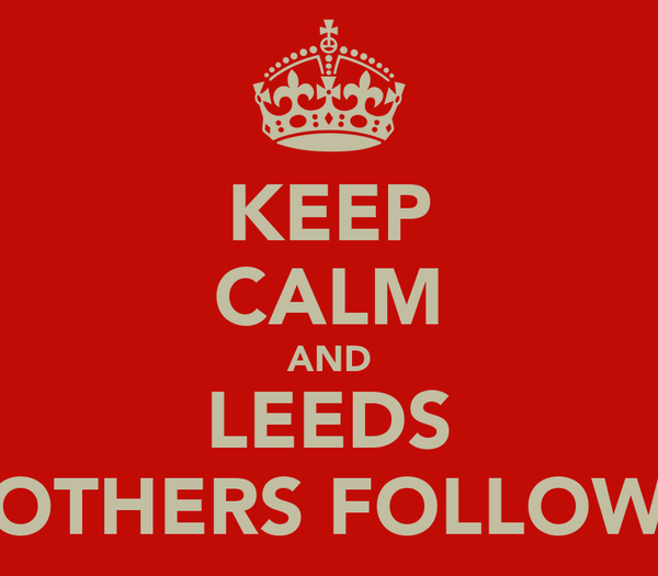 KEEP CALM AND LEEDS OTHERS FOLLOW