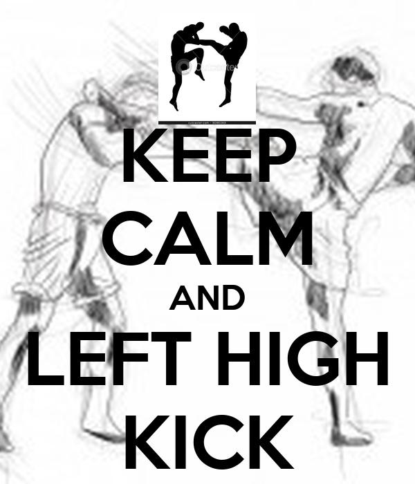 KEEP CALM AND LEFT HIGH KICK