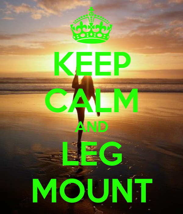 KEEP CALM AND LEG MOUNT