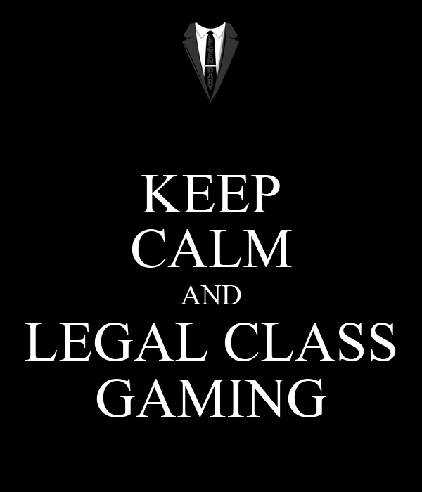 KEEP CALM AND LEGAL CLASS GAMING