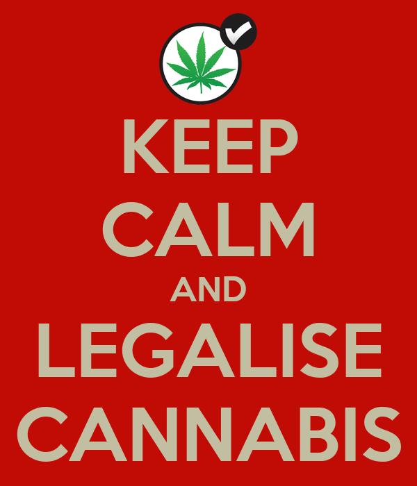 KEEP CALM AND LEGALISE CANNABIS