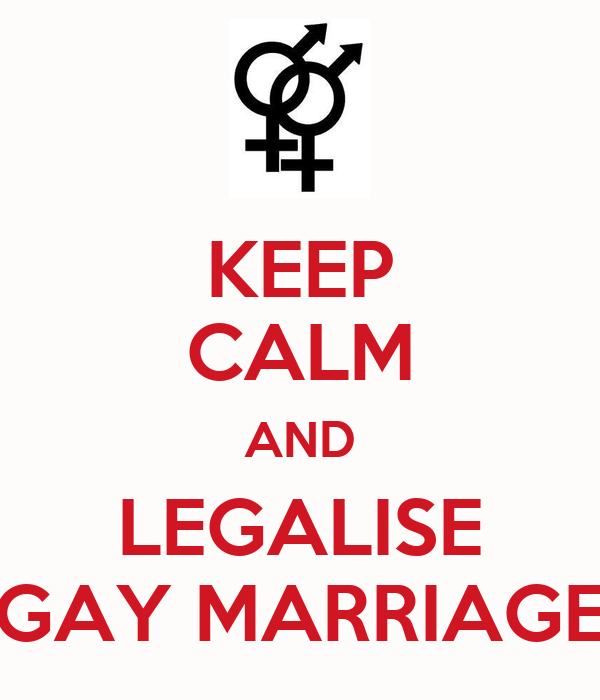 KEEP CALM AND LEGALISE GAY MARRIAGE