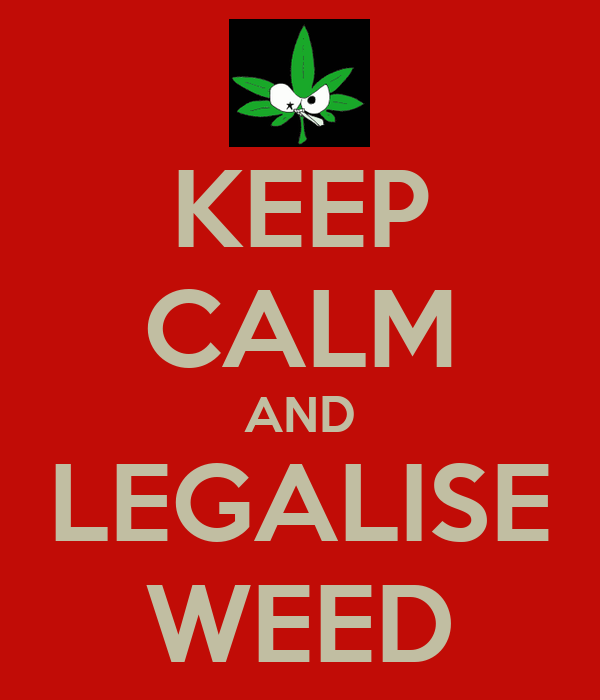 KEEP CALM AND LEGALISE WEED