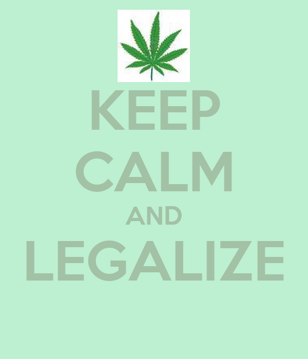 KEEP CALM AND LEGALIZE
