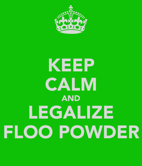 KEEP CALM AND LEGALIZE FLOO POWDER