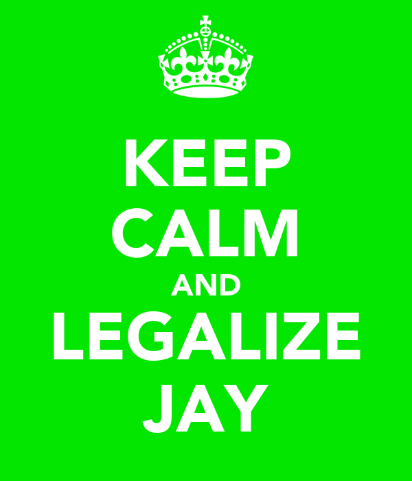 KEEP CALM AND LEGALIZE JAY