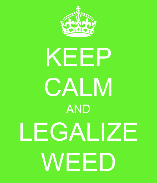 KEEP CALM AND LEGALIZE WEED