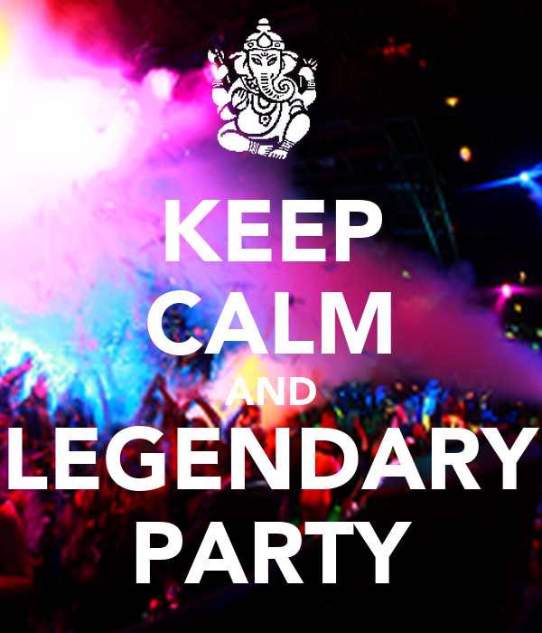 KEEP CALM AND LEGENDARY PARTY