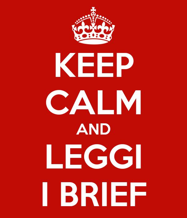 KEEP CALM AND LEGGI I BRIEF