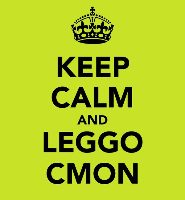 KEEP CALM AND LEGGO CMON