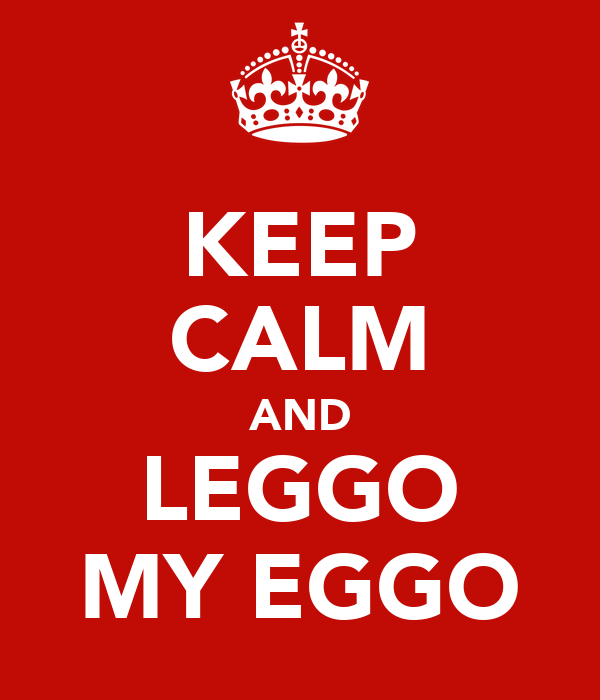 KEEP CALM AND LEGGO MY EGGO