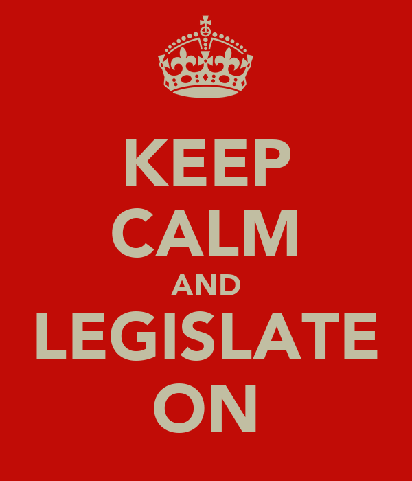 KEEP CALM AND LEGISLATE ON