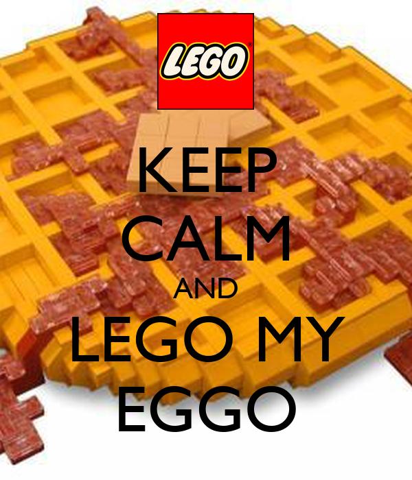 KEEP CALM AND LEGO MY EGGO