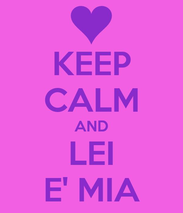 KEEP CALM AND LEI E' MIA