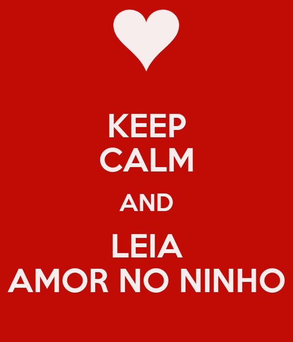 KEEP CALM AND LEIA AMOR NO NINHO