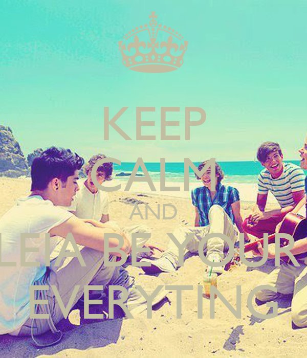 KEEP CALM AND LEIA BE YOUR  EVERYTING