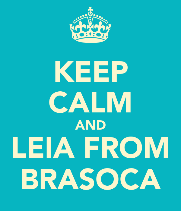 KEEP CALM AND LEIA FROM BRASOCA