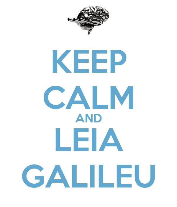 KEEP CALM AND LEIA GALILEU