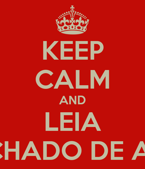 KEEP CALM AND LEIA MACHADO DE ASSIS