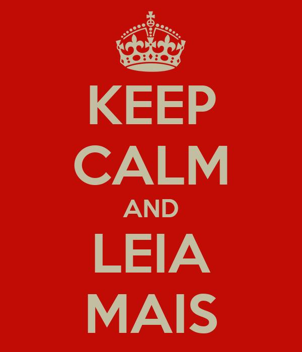 KEEP CALM AND LEIA MAIS