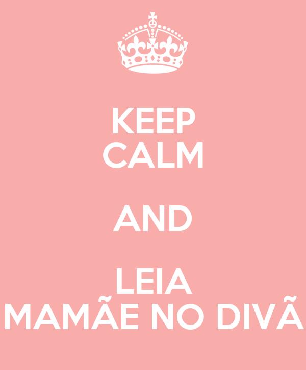 KEEP CALM AND LEIA MAMÃE NO DIVÃ
