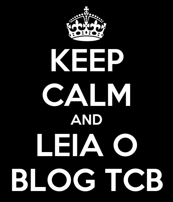 KEEP CALM AND LEIA O BLOG TCB