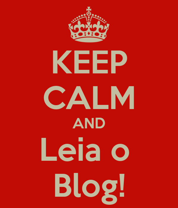 KEEP CALM AND Leia o  Blog!